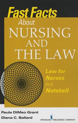 Fast Facts About Nursing and the Law By Grant, Paula Dimeo/ Ballard, Diana