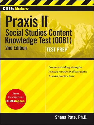 CliffsNotes Praxis II: Social Studies Content Knowledge (0081) By Pate, Shana